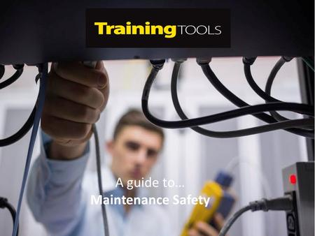 A guide to… Maintenance Safety. Aim There is a legal requirement for regular and effective maintenance, inspection and testing of work equipment. This.