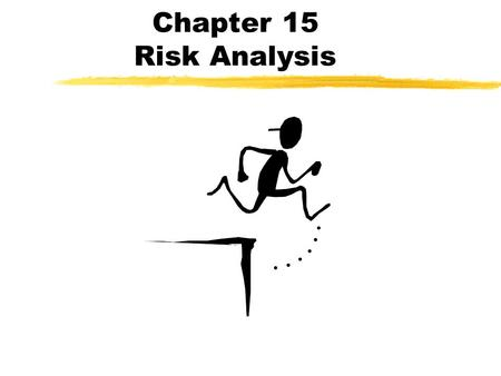 Chapter 15 Risk Analysis. Frequency definition of probability zGiven a situation in which a number of possible outcomes might occur, the probability of.