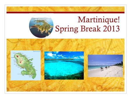 Martinique! Spring Break 2013. Important Information Who? - rising 7-8th graders Activities Include - activities about Creole culture and French influence,