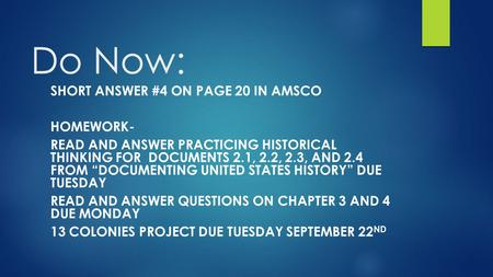 "Do Now: SHORT ANSWER #4 ON PAGE 20 IN AMSCO HOMEWORK- READ AND ANSWER PRACTICING HISTORICAL THINKING FOR DOCUMENTS 2.1, 2.2, 2.3, AND 2.4 FROM ""DOCUMENTING."