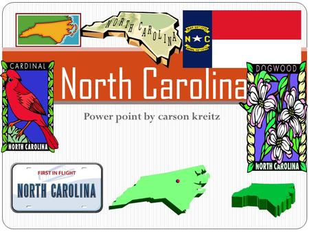 Power point by carson kreitz North Carolina. history North carolina was found about 12 thousand years ago. north carolina joined the confederacy during.