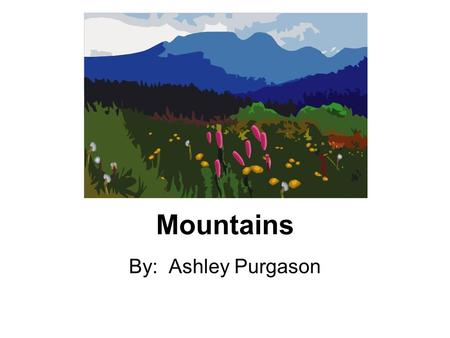 Mountains By: Ashley Purgason. A mountain is a landform that is higher than it's surroundings. There are mountains in North Carolina and the US.