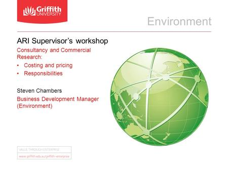 ARI Supervisor's workshop Consultancy and Commercial Research: Costing and pricing Responsibilities Steven Chambers Business Development Manager (Environment)