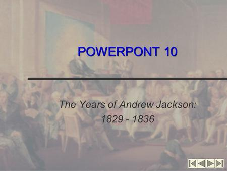 POWERPONT 10 The Years of Andrew Jackson: 1829 - 1836.