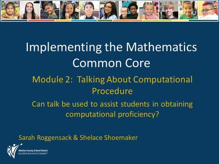 Implementing the Mathematics Common Core Module 2: Talking About Computational Procedure Can talk be used to assist students in obtaining computational.