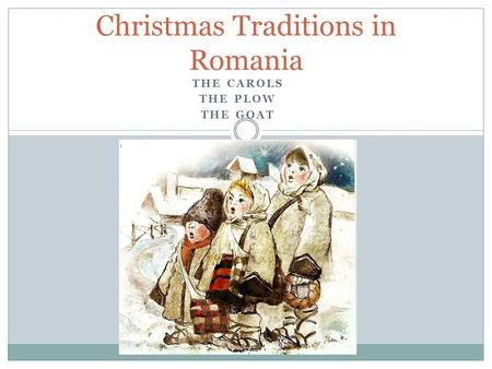 THE CAROLS THE PLOW THE GOAT Christmas Traditions in Romania.
