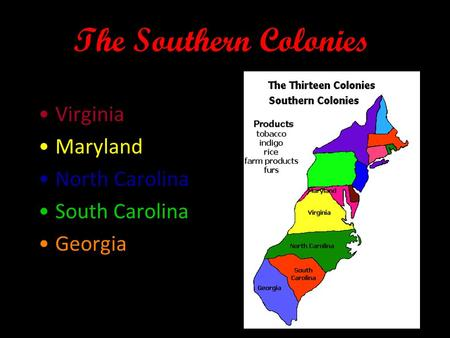 The Southern Colonies Virginia Maryland North Carolina South Carolina Georgia.