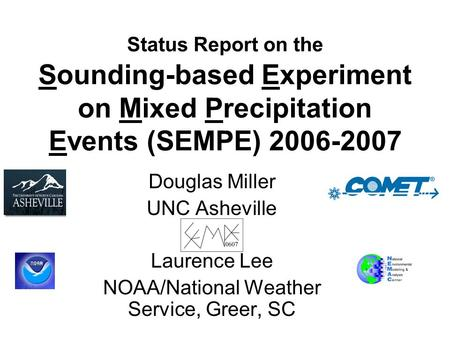 Status Report on the Sounding-based Experiment on Mixed Precipitation Events (SEMPE) 2006-2007 Douglas Miller UNC Asheville Laurence Lee NOAA/National.