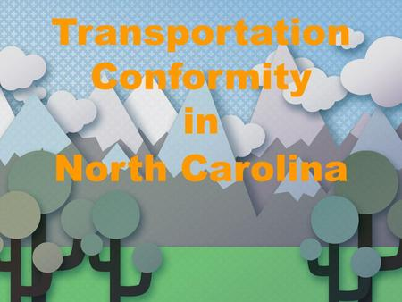 Transportation Conformity in North Carolina. Transportation Planning Framework Required by NCGS §136 ‑ 66.2. In MPOs, includes 20 year fiscally constrained.