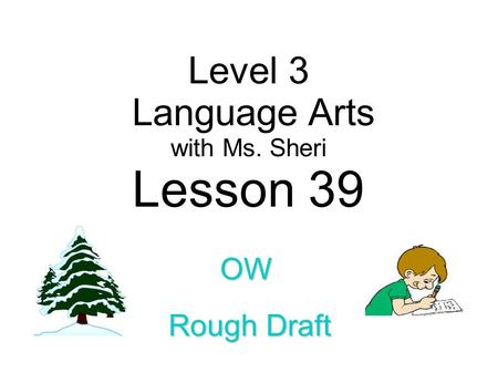Level 3 Language Arts with Ms. Sheri Lesson 39 OW Rough Draft.