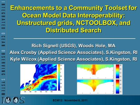 Enhancements to a Community Toolset for Ocean Model Data Interoperability: Unstructured grids, NCTOOLBOX, and Distributed Search Rich Signell (USGS), Woods.