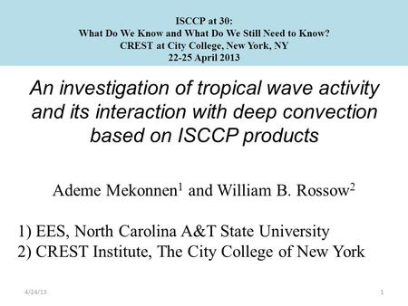 An investigation of tropical wave activity and its interaction with deep convection based on ISCCP products Ademe Mekonnen 1 and William B. Rossow 2 1)
