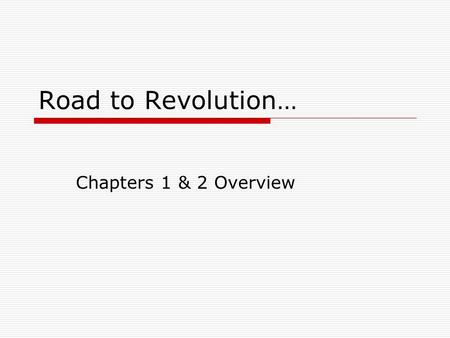 Road to Revolution… Chapters 1 & 2 Overview. 13 Original Colonies…  Georgia,  South Carolina,  North Carolina,  Virginia,  Maryland,  Pennsylvania,