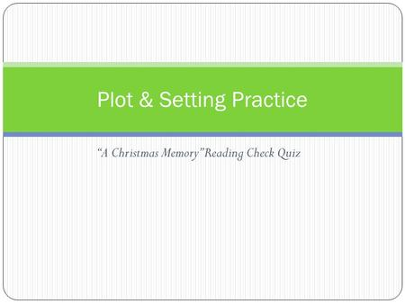 """A Christmas Memory"" Reading Check Quiz Plot & Setting Practice."