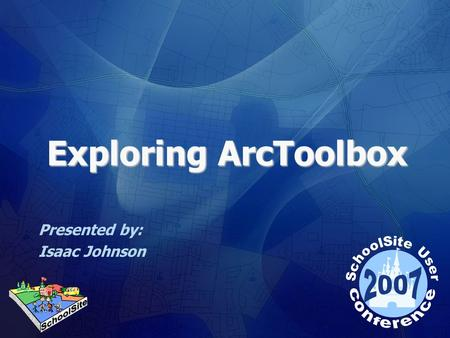 Exploring ArcToolbox Presented by: Isaac Johnson.