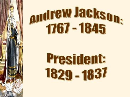 "1.Champion of Common Man or ""King Andrew"" 2. Democratic Trends between 1800-1830 3. Rise of Jackson Early lie 4. First Presidential Run Corrupt Bargain."
