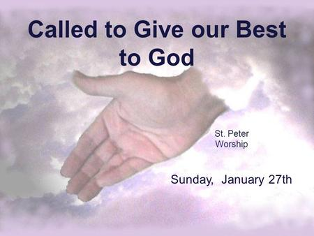 Called to Give our Best to God St. Peter Worship Sunday, January 27th.