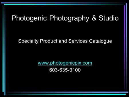 Photogenic Photography & Studio Specialty Product and Services Catalogue www.photogenicpix.com 603-635-3100.