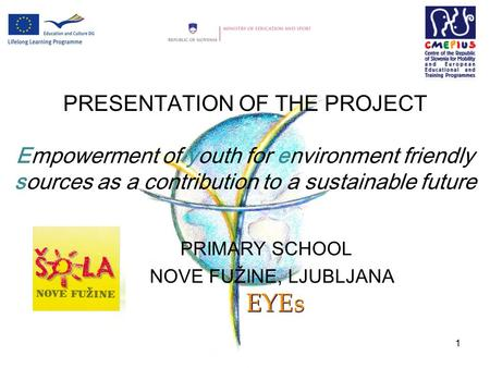 1 PRESENTATION OF THE PROJECT Empowerment of youth for environment friendly sources as a contribution to a sustainable future PRIMARY SCHOOL NOVE FUŽINE,