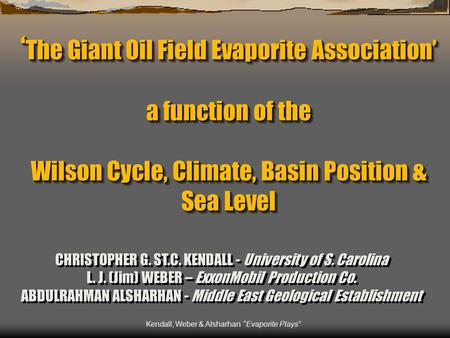 "Kendall, Weber & Alsharhan ""Evaporite Plays"" ' The Giant Oil Field Evaporite Association' a function of the Wilson Cycle, Climate, Basin Position & Sea."