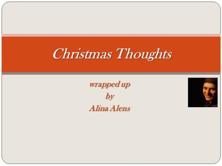 Wrapped up by Alina Alens Christmas Thoughts. What makes you think of Christmas?