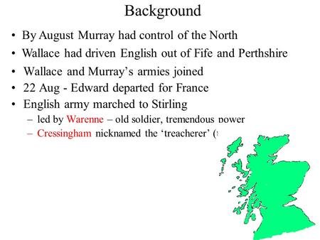 Background Wallace and Murray's armies joined 22 Aug - Edward departed for France English army marched to Stirling –led by Warenne – old soldier, tremendous.