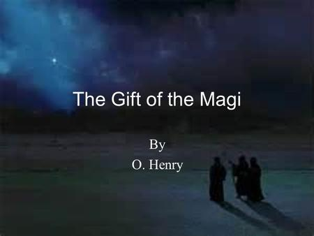 By O. Henry The Gift of the Magi. Setting The action takes place in New York City in a very modest apartment and in a hair shop down the street from the.