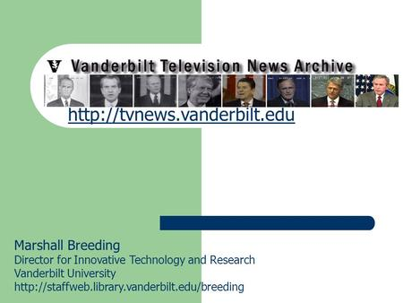 Vanderbilt Television News Archive Marshall Breeding Director for Innovative Technology and Research Vanderbilt University