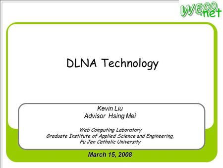 DLNA Technology Kevin Liu Advisor Hsing Mei Web Computing Laboratory Graduate Institute of Applied Science and Engineering, Fu Jen Catholic University.