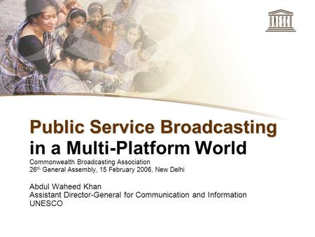1 Abdul Waheed Khan Assistant Director-General for Communication and Information UNESCO Public Service Broadcasting Public Service Broadcasting in a Multi-Platform.