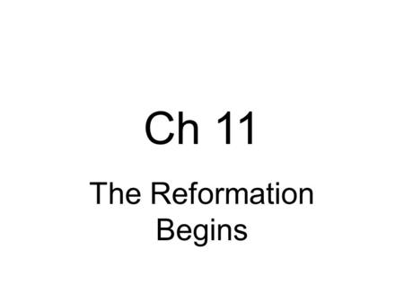 Ch 11 The Reformation Begins. Europeans began to criticize the wealth and power of the Catholic Church. 1517 Monk Martin Luther questioned its authority.