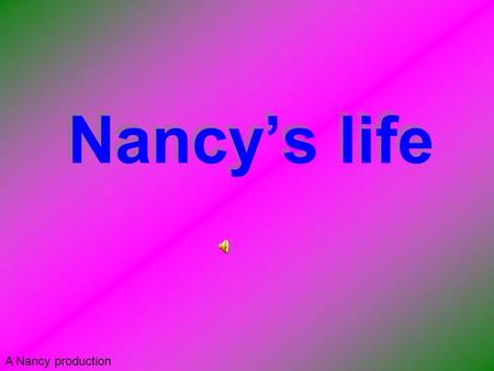 Nancy's life A Nancy production. Nancy's Childhood Born June15 1944 in SE *Portland* She went to wood stock elementary school She went to Cleveland High.