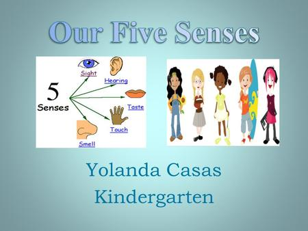 Yolanda Casas Kindergarten The sense of Sight Take one minute to look at these pictures. Cover your eyes. Try to name them.