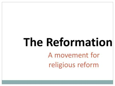 The Reformation A movement for religious reform