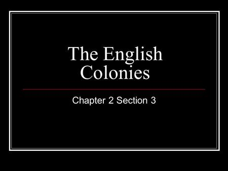 The English Colonies Chapter 2 Section 3. Atlantic Coast The Spanish colonized the south and west The French colonized the North The Atlantic Coast was.