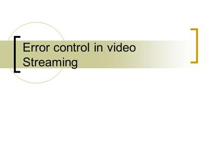 Error control in video Streaming. Introduction Development of different types of n/ws such as internet, wireless and mobile networks has created new applications.