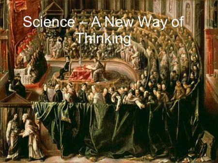 "Science – A New Way of Thinking. The Trial of Galileo ""Galileo entered the hushed courtroom and knelt in front of the Cardinals. The Church had always."