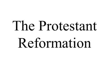 The Protestant Reformation. Causes Abuses by Church Officials –sale of indulgences –corruption –uneducated clergy –clergy does not follow church rules.