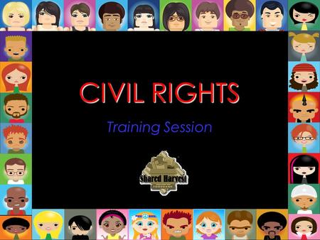 CIVIL RIGHTS Training Session. Why Training is Necessary Required by TEFAP/CSFP Contract Encourages voluntary compliance All employees and volunteers.