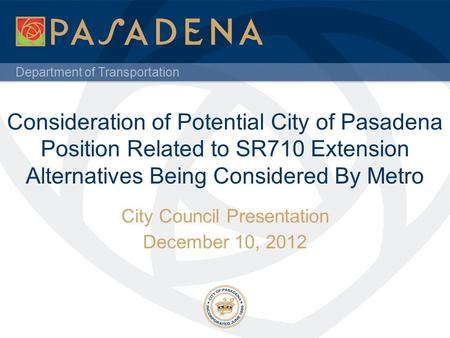 Department of Transportation Consideration of Potential City of Pasadena Position Related to SR710 Extension Alternatives Being Considered By Metro City.