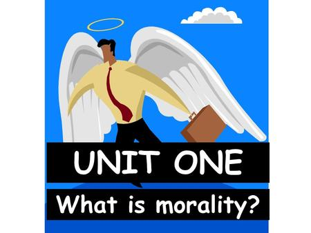 UNIT ONE What is morality?. HINTS FOR USING ONENOTE The Moral Life Take your notes as an outline using the format shown on this presentation. A.St. Augustine.