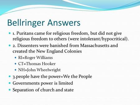 Bellringer Answers 1. Puritans came for religious freedom, but did not give religious freedom to others (were intolerant/hypocritical). 2. Dissenters were.