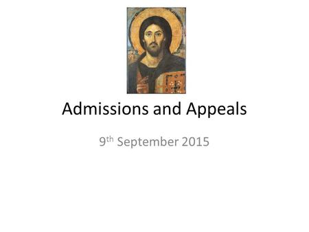 Admissions and Appeals 9 th September 2015. Agenda Opening Prayer Understanding the offer to Catholic parents & carers The Admissions Code of Practice.