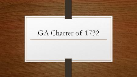 GA Charter of 1732. CHARTER A document issued by the king that grants the right to start and govern a colony. It establishes the rules the colony will.