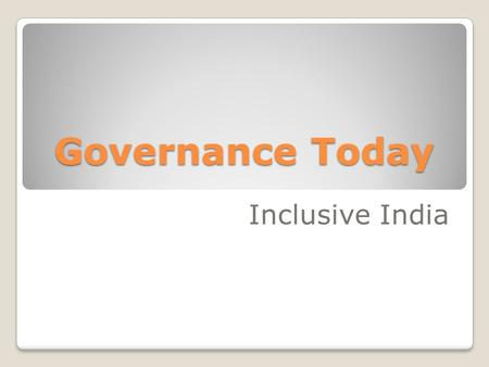 Governance Today Inclusive India. Barack Hussain Obama-21.1.'09 the idea that accountability is in the interest of the Government and the citizenry alike.