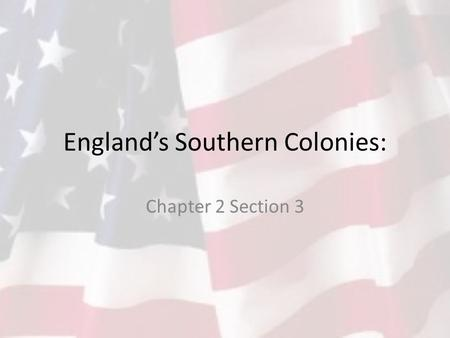 England's Southern Colonies: Chapter 2 Section 3.