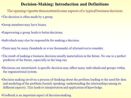 Decision-Making: Introduction and Definitions The opening vignette demonstrated some aspects of a typical business decision: The decision is often made.