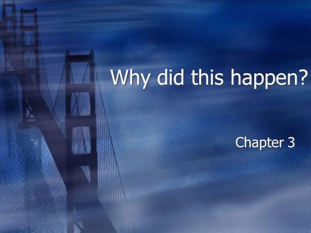 Why did this happen? Chapter 3. journal  Have you ever had a problem reconciling a God who is just with the fact of unjust evil and suffering in the.
