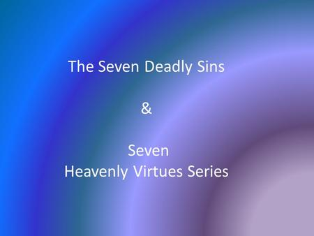 The Seven Deadly Sins & Seven Heavenly Virtues Series.