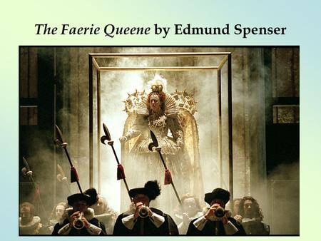 The Faerie Queene by Edmund Spenser. The Faerie Queene  Booke I: The Legende of the Knight of the Red Crosse, or of Holinesse  Booke II: The Legend.